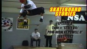 "SKATEBOARD STORIES Episode 8 – Tape # ""STUFF VII/POW WOW at POWELL II"" 1991-1992"