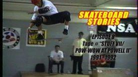 "SKATEBOARD STORIES Episode 8 – Tape # ""STUFF VII/POW WOW at POWELL II"" 1991-1992"