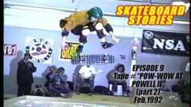 "SKATEBOARD STORIES Episode 9 – Tape # ""POW WOW AT POWELL II"" (part 2) Feb, 1992"